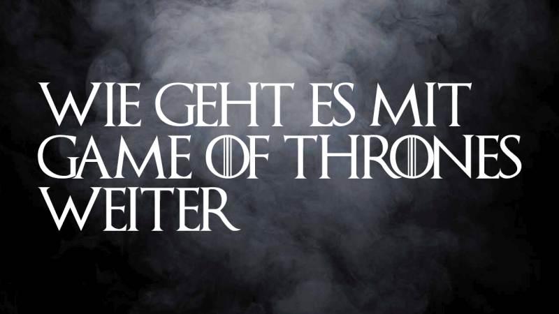 Game of Thrones – so geht es weiter