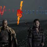 Vikings vs The Last Kingdom