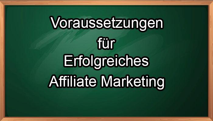Voraussetzungen für erfolgreiches Affiliate Marketing